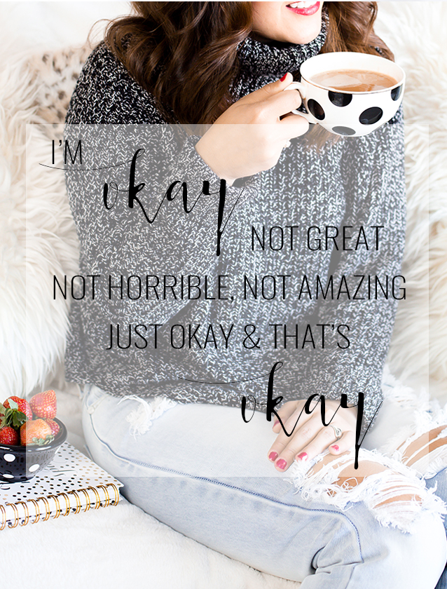 I'm okay. Not great, not horrible, not amazing. Just okay, and that's okay