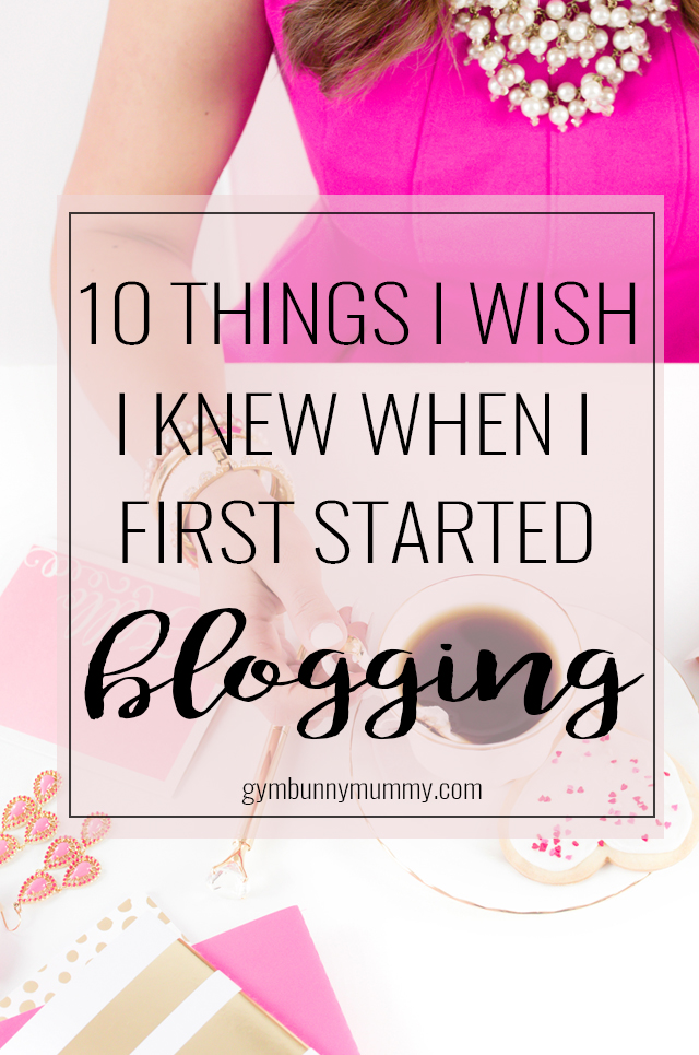 10 Things I wish I knew when I first started blogging @gymbunnymum gymbunnymummy.com
