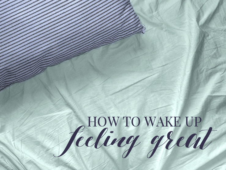 HOW TO WAKE UP FEELING GREAT