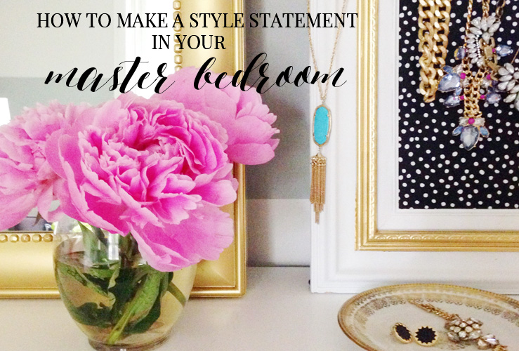 HOW TO MAKE A STYLE STATEMENT IN YOUR MASTER BEDROOM