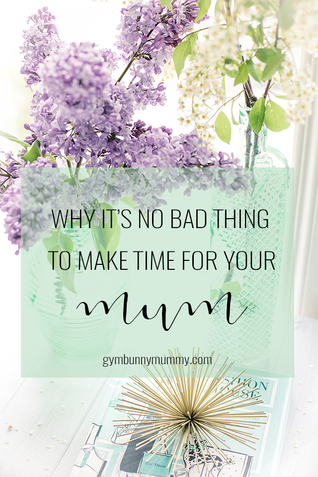 Why it's no bad thing to make time for your mum @gymbunnymum