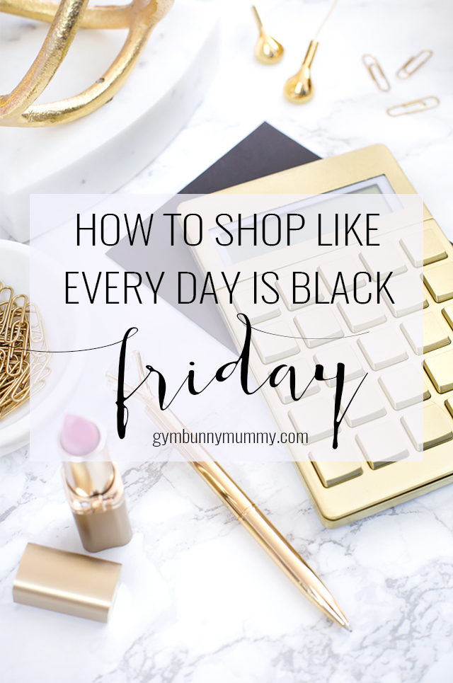 How to shop like every day is black friday